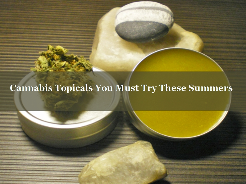 Cannabis Topicals for Summers